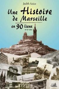 Une histoire de Marseille en 90 lieux (16e-20e siècle)