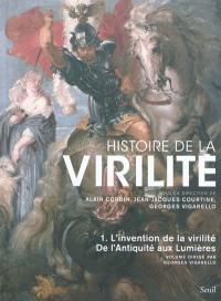 Histoire de la virilité. Volume 1, De l'Antiquité aux Lumières