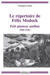 Le répertoire du conteur Félix Modock : petit planteur antillais (1885-1942)