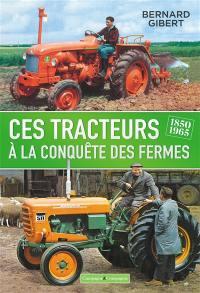 Ces tracteurs à la conquête des fermes, 1850-1965