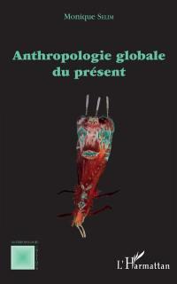 Anthropologie globale du présent