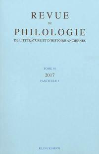 Revue de philologie, de littérature et d'histoire anciennes. n° 91-1,