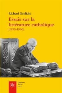Essais sur la littérature catholique (1870-1940)