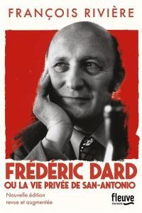 Frédéric Dard ou La vie privée de San-Antonio