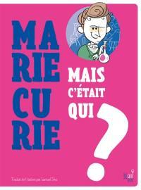 Mais c'était qui Marie Curie ?