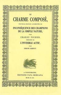 Le charme composé : nouvelle édition augmentée de Inconséquence des champions de la simple nature. L'invisible actif