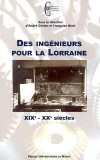 Des ingénieurs pour la Lorraine : XIXe-XXe siècles