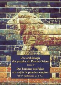 Une archéologie des peuples du Proche-Orient. Volume 2, Des hommes des palais aux sujets des premiers Empires (IIe-Ier millénaire av. J.-C.)