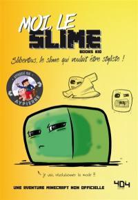 La vie secrète des monstres. Moi, le slime : Slibertius, le slime qui voulait être styliste !