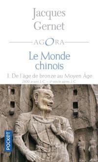 Le monde chinois. Volume 1, De l'âge de bronze au Moyen Age