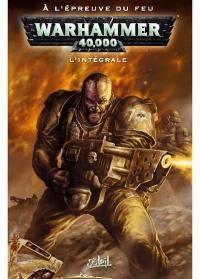 Warhammer 40.000 : l'intégrale. Vol. 3. A l'épreuve du feu