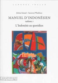 Manuel d'indonésien. Volume 1, L'Indonésie au quotidien
