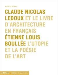 Claude Nicolas Ledoux et le livre d'architecture en français; Etienne Louis Boullée, l'utopie et la poésie de l'art