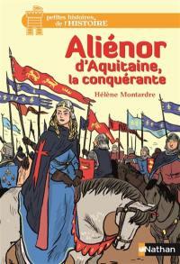 Aliénor d'Aquitaine, la conquérante