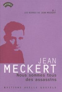 Les oeuvres de Jean Meckert. Volume 5, Nous sommes tous des assassins