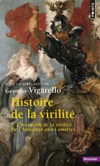 Histoire de la virilité. Volume 1, L'invention de la virilité