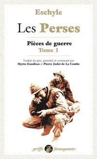 Pièces de guerre. Volume 1, Les Perses