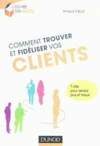 Comment trouver et fidéliser vos clients