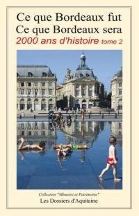 Ce que Bordeaux fut, ce que Bordeaux sera. Volume 2, De la troisième République (1870) aux années 2030-2050