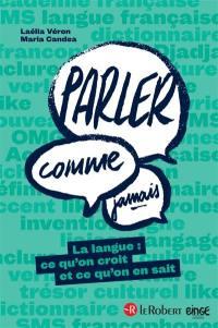 Parler comme jamais : la langue : ce qu'on croit et ce qu'on en sait