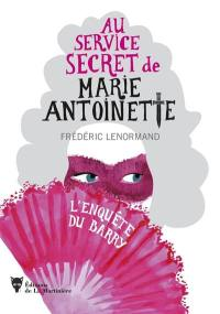 Au service secret de Marie-Antoinette. Volume 1, L'enquête du Barry