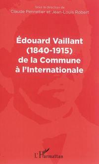 Edouard Vaillant (1840-1915) de la Commune à l'Internationale