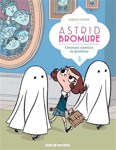 Astrid Bromure. Volume 2, Comment atomiser les fantômes