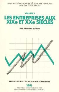 Annuaire statistique de l'économie française aux XIXe et XXe siècles. Volume 3, Les entreprises aux XIXe et XXe siècles