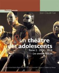 Un théâtre & des adolescents. Volume 2, 2004-2018