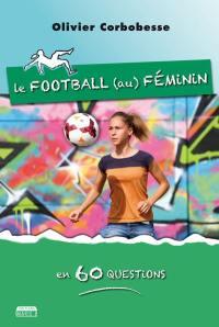 Le football (au) féminin en 60 questions