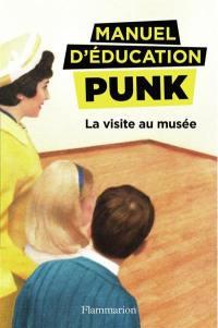 Manuel d'éducation punk. Volume 1, La visite au musée