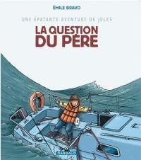 Une épatante aventure de Jules. Volume 5, La question du père
