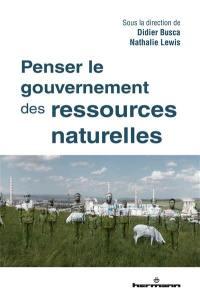 Penser le gouvernement des ressources naturelles