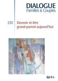Dialogue. n° 230, Devenir et être grand-parent aujourd'hui