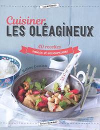 Cuisiner les oléagineux : 40 recettes saines et savoureuses