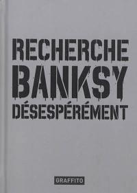 Recherche Banksy désespérément