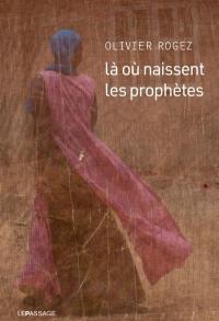 Là où naissent les prophètes