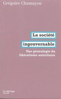 La société ingouvernable : une généalogie du libéralisme autoritaire