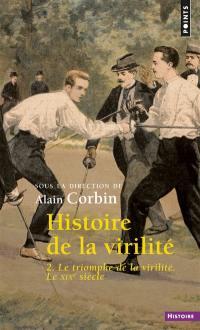 Histoire de la virilité. Volume 2, Le triomphe de la virilité