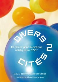 """Divers-cités. Volume 2, 10 pièces pour la pratique artistique en 5'55"""""""
