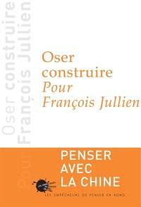 Oser construire, pour François Jullien