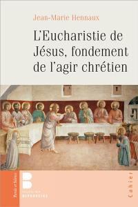 L'eucharistie de Jésus, fondement de l'agir chrétien