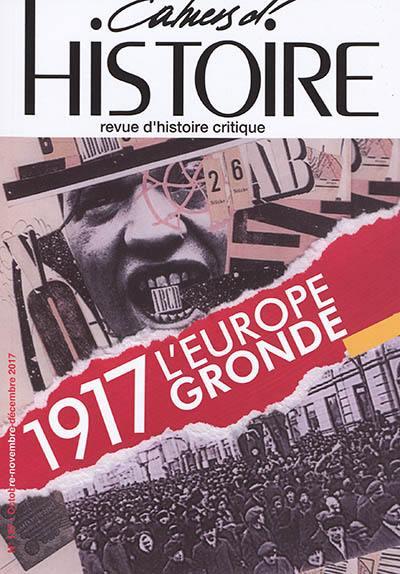 Cahiers d'histoire : revue d'histoire critique. n° 137, 1917, l'Europe gronde