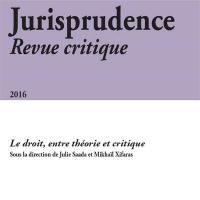Jurisprudence : revue critique. n° 2016, Le droit, entre théorie et critique
