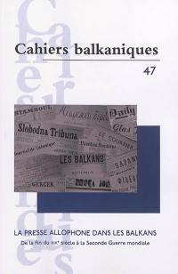 Cahiers balkaniques. n° 47, La presse allophone dans les Balkans