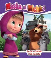 Masha et Michka, Sage comme une image