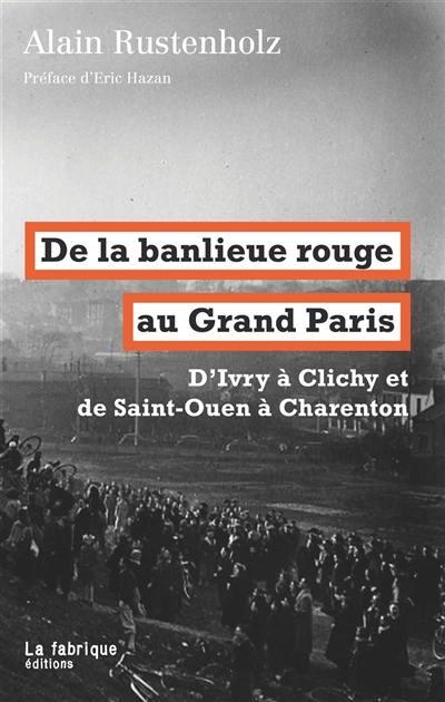 De la banlieue rouge au Grand Paris : d'Ivry à Clichy et de Saint-Ouen à Charenton