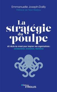 La stratégie du poulpe : 60 récits du vivant pour inspirer nos organisations : collaboration, innovation, résilience