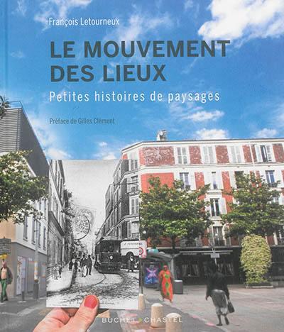 Le mouvement des lieux : petites histoires de paysages