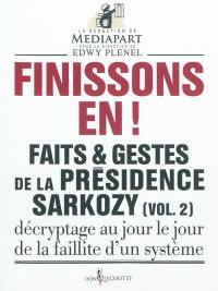 Faits & gestes de la présidence Sarkozy. Volume 2, Finissons-en !